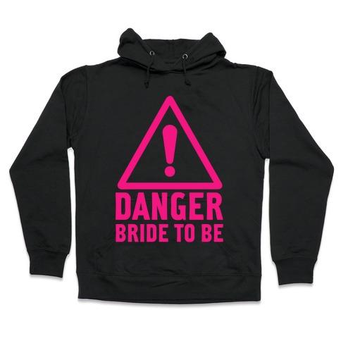 Danger Bride to Be Hooded Sweatshirt
