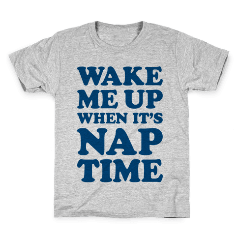 Wake Me Up When It's Nap Time Kids T-Shirt