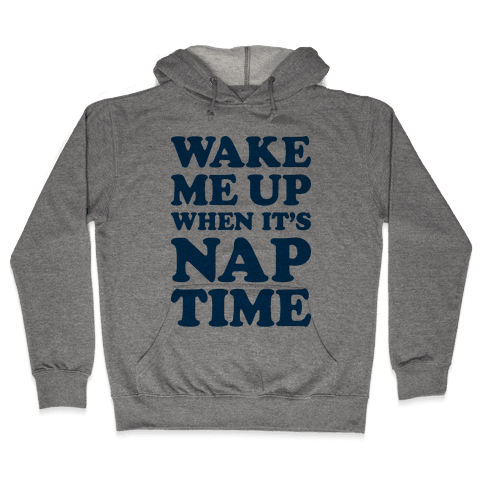 Wake Me Up When It's Nap Time Hooded Sweatshirt