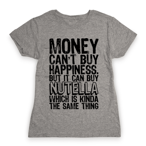 It Can Buy Nutella Womens T-Shirt