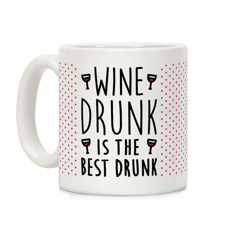 Wine Drunk Is The Best Drunk Coffee Mug