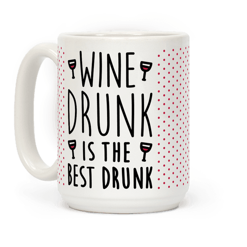 Wine Drunk Is The Best Drunk