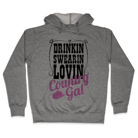 Drinkin', Swearin', Lovin' Country Gal! Hooded Sweatshirt