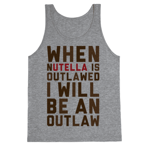 When Nutella Is Outlawed I Will Be An Outlaw Tank Top