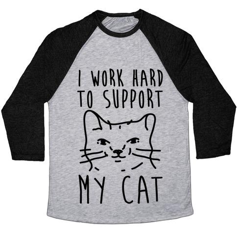 I Work Hard To Support My Cat Baseball Tee