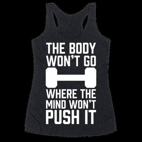 The Body Won't Go Where The Mind Won't Push It Racerback Tank Top