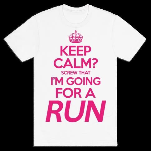 Keep Calm? Screw That, I'm Going For A Run Mens T-Shirt