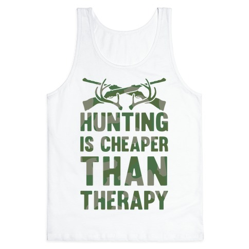 Hunting Is Cheaper Than Therapy Tank Top