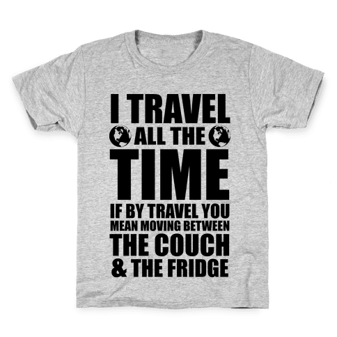 I Travel All The Time (Between the Couch and The Fridge) Kids T-Shirt