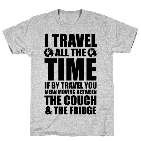 I Travel All The Time (Between the Couch and The Fridge) Mens T-Shirt