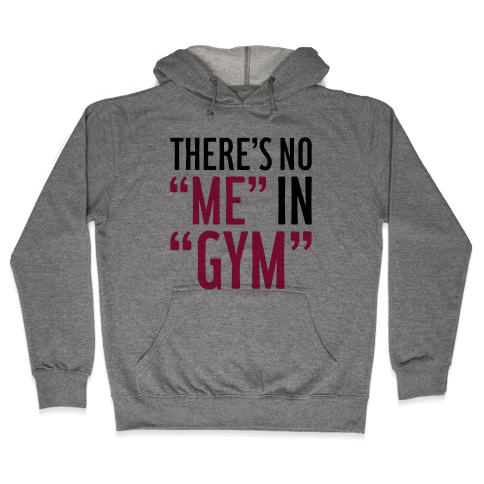 """There's No """"Me"""" In """"Gym"""" Hooded Sweatshirt"""
