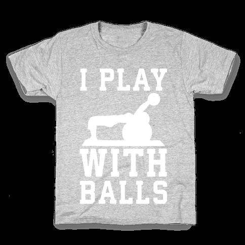 I Play With Balls Kids T-Shirt