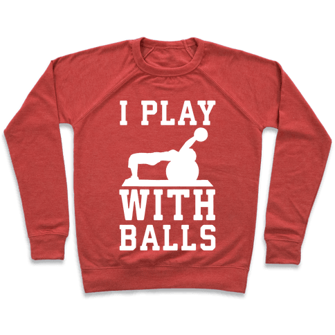 I Play With Balls Pullover
