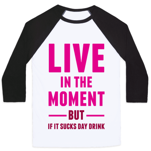 Live In The Moment Baseball Tee