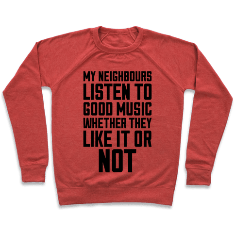 My Neighbours Listen To Good Music Pullover