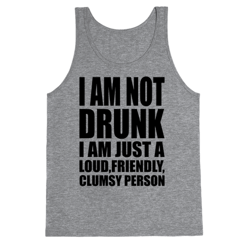 I Am Not Drunk Tank Top