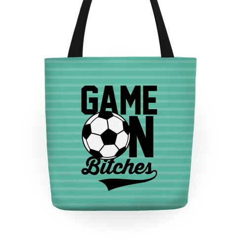 Game On Bitches Soccer Tote