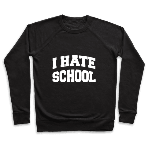 I Hate School Pullover
