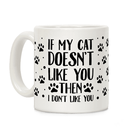 If My Cat Doesn't Like You Then I Don't Like You Coffee Mug