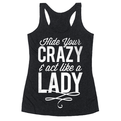 Hide Your Crazy & Act Like A Lady (Dark Tank) Racerback Tank Top