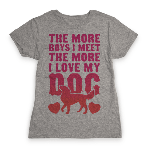 The More Boys I Meet The More I Love My Dog (Pink) Womens T-Shirt