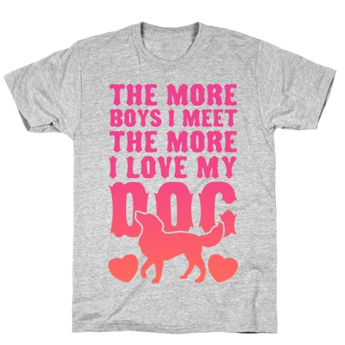 The More Boys I Meet The More I Love My Dog (Pink) T-Shirt