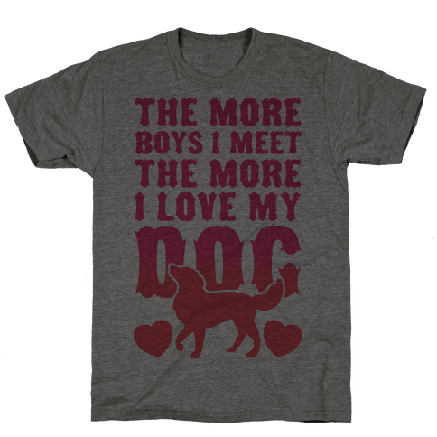 The More Boys I Meet The More I Love My Dog (Pink) Mens T-Shirt