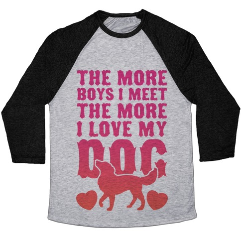The More Boys I Meet The More I Love My Dog (Pink) Baseball Tee