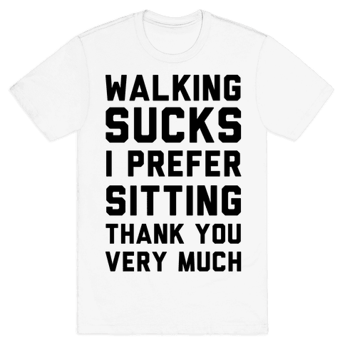 Walking Sucks I Prefer Sitting Thank You Very Much Mens T-Shirt