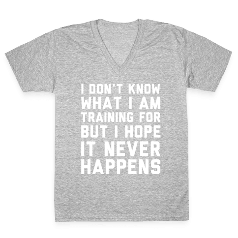 I Don't Know What I'm Training For V-Neck Tee Shirt