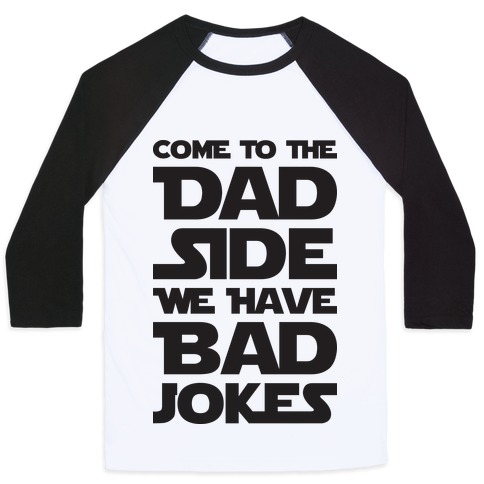 54347d487 DadsDad GiftNerdsStar WarsGift Ideas For Dad · Come To The Dad Side We Have  Bad Jokes Baseball Tee