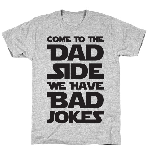 aa4a8188b Come To The Dad Side We Have Bad Jokes T-Shirt | LookHUMAN