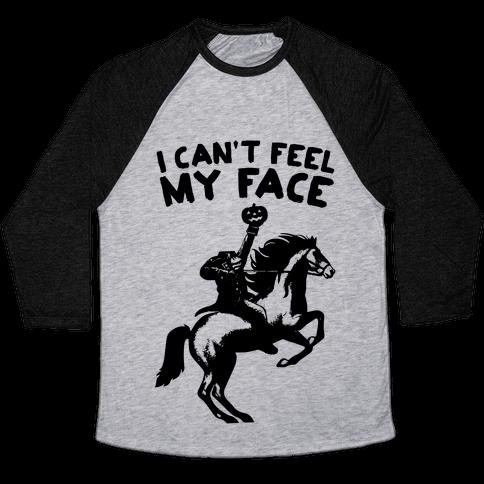 I Can't Feel My Face (Headless Horseman) Baseball Tee