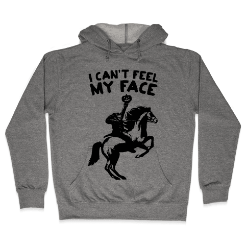 I Can't Feel My Face (Headless Horseman) Hooded Sweatshirt