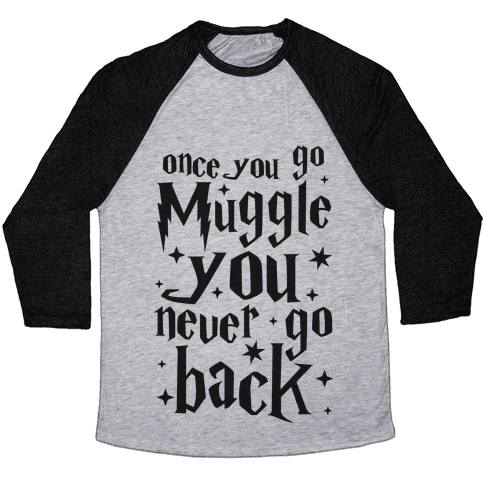 Once You Go Muggle You Never Go Back Baseball Tee