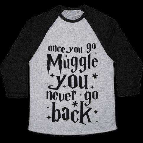 Once You Go Muggle You Never Go Back Baseball Tee