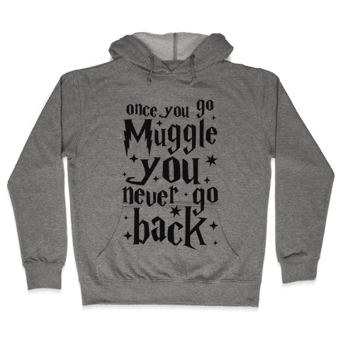 Once You Go Muggle You Never Go Back Hooded Sweatshirt