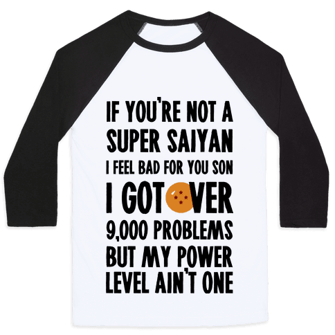 I Got Over 9000 Problems But My Power Level Ain't One. Baseball Tee