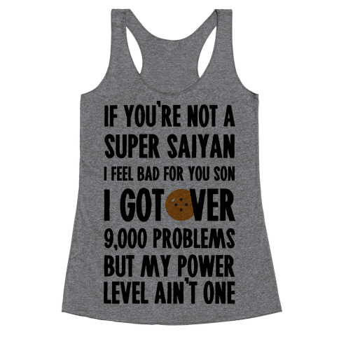 I Got Over 9000 Problems But My Power Level Ain't One. Racerback Tank Top