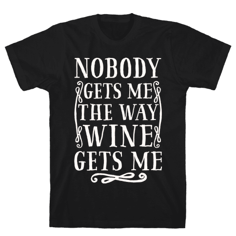 Nobody Gets Me The Way Wine Gets Me Mens T-Shirt