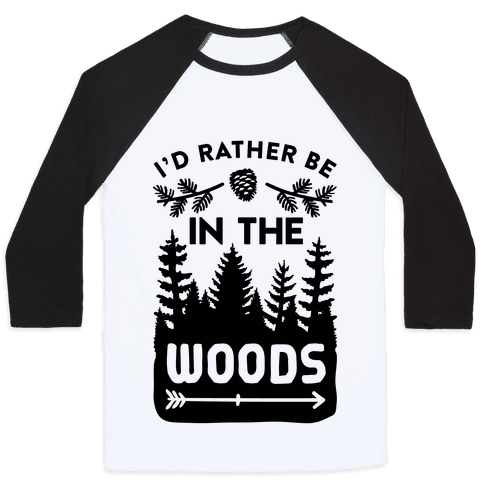 I'd Rather Be In The Woods Baseball Tee