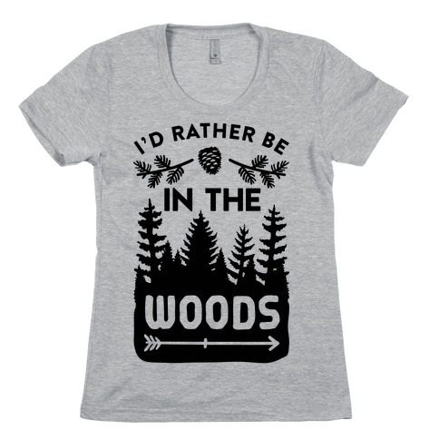 I'd Rather Be In The Woods Womens T-Shirt