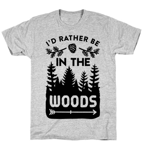 I'd Rather Be In The Woods T-Shirt
