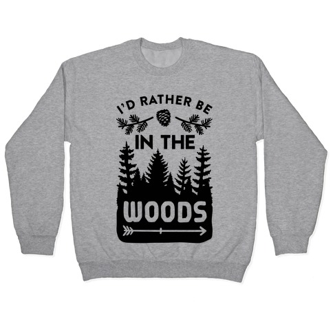 I'd Rather Be In The Woods Pullover