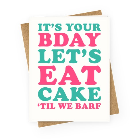 It's Your Bday Let's Eat Cake 'Til We Barf Greeting Card