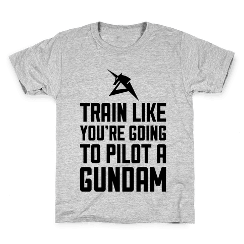 Train Like You're Going To Pilot A Gundam Kids T-Shirt
