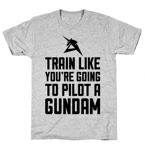 Train Like You're Going To Pilot A Gundam Mens T-Shirt