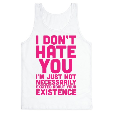 I Don't Hate You Tank Top