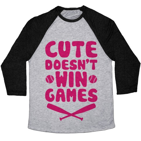 Cute Doesn't Win Games Baseball Tee
