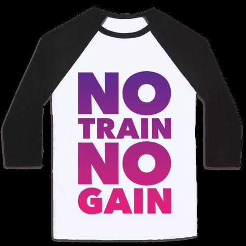No Train No Gain Baseball Tee